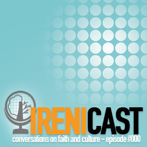 Conversations on Faith and Culture – Introducing Irenicast – 000