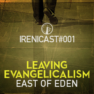 Leaving Evangelicalism – East of Eden – 001