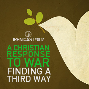 A Christian Response to War – Finding A Third Way – 002