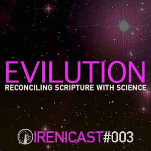 Reconciling Scripture with Science – EVILution – 003
