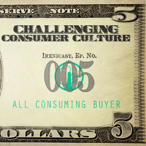 Challenging Consumer Culture – All-Consuming Buyer – 005