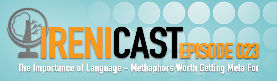 Importance of Language - Irenicast Episode 023 - Conversations on Faith and Culture - An Irenicon