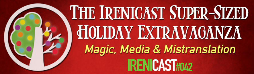 The Irenicast Super-Sized Holiday Extravaganza - Irenicast Episode 042 - Conversations on Faith and Culture - An Irenicon