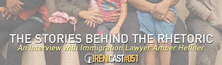 Interview with Immigration Lawyer Amber Heffner - Irenicast Episode #051 - Conversations on Faith and Culture - An Irenicon