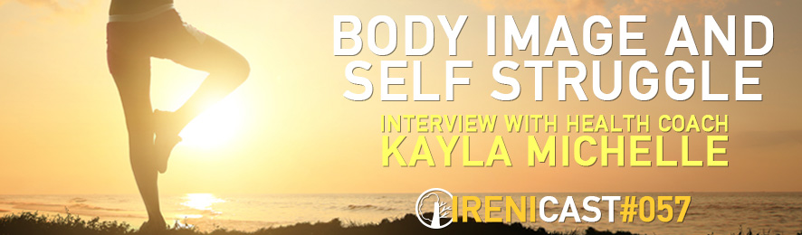 Body Image Interview with Kayla Michelle - Irenicast Episode #057 - Conversations on Faith and Culture - An Irenicon