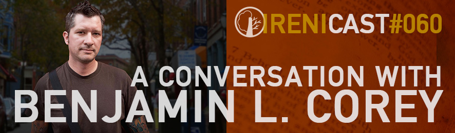 A Conversation with Benjamin L. Corey - Irenicast Episode #060 - Conversations on Faith and Culture - An Irenicon