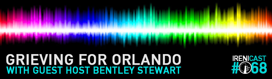 Grieving for Orlando - Irenicast Episode #068 - Conversations on Faith and Culture - An Irenicon Podcast
