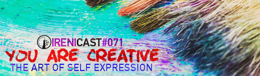 You Are Creative - Irenciast Episode #071 - Conversations on Faith and Culture - An Irenicon