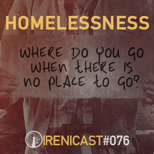 Homelessness – Where Do You Go When There Is No Place to Go? – 076