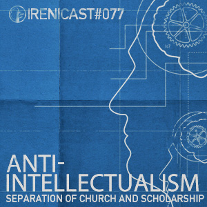 Anti-Intellectualism – Separation of Church and Scholarship – 077