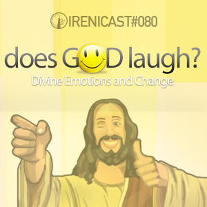 Does God Laugh?- Divine Emotions and Change – 080