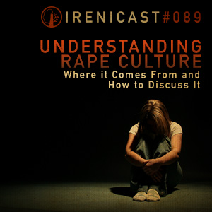 Understanding Rape Culture – Where it Comes From and How to Discuss It – 089