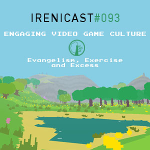 Engaging Video Game Culture – Evangelism, Exercise and Excess – 093