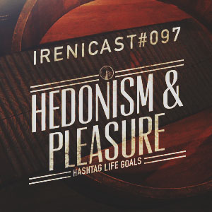 Hedonism and Pleasure – Hashtag Life Goals- 097