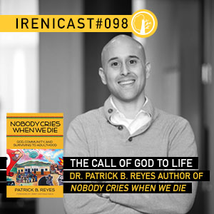 The Call of God to Life – Dr. Patrick B. Reyes Author of Nobody Cries When We Die – 098