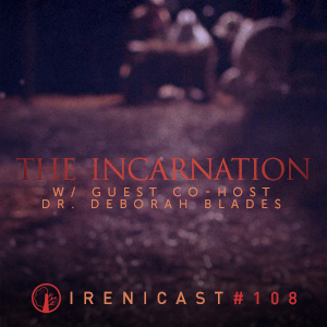 The Incarnation – With Guest Co-Host Dr. Deborah Blades – 108