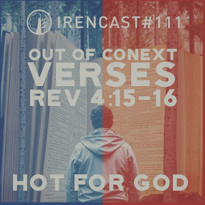 Out of Context Verses Revelation 4:15-16 – Hot for God – 111