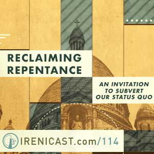 Reclaiming Repentance – An Invitation to Subvert Our Status Quo – 114
