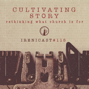 Cultivating Story – Rethinking What Church Is For – 115