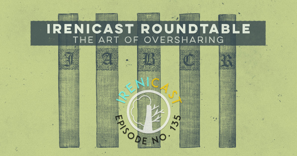 Irenicast Roundtable The Art Of Oversharing 135